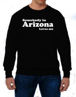 somebody In Arizona Loves Me Sweatshirt