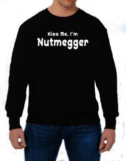 Kiss Me, I Am Nutmegger Sweatshirt