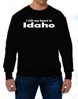 I Left My Heart In Idaho Sweatshirt