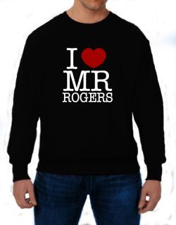 I Love Mr Rogers Sweatshirt
