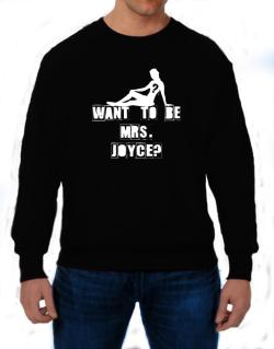 Want To Be Mrs. Joyce? Sweatshirt