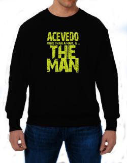 Acevedo More Than A Man - The Man Sweatshirt