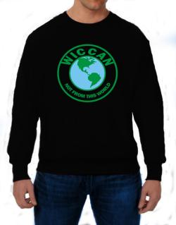 Wiccan Not From This World Sweatshirt
