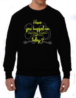 Have You Hugged An American Mission Anglican Today? Sweatshirt
