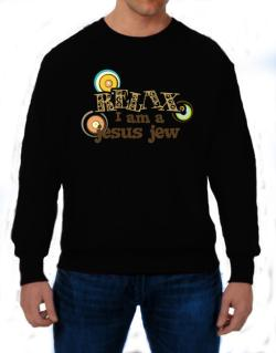 Relax, I Am A Jesus Jew Sweatshirt