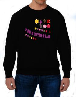 Have You Hugged A Presbyterian Today? Sweatshirt