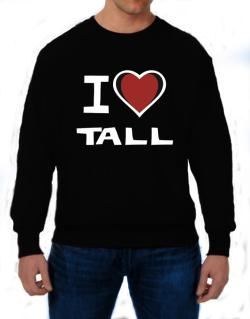 I Love Tall Sweatshirt