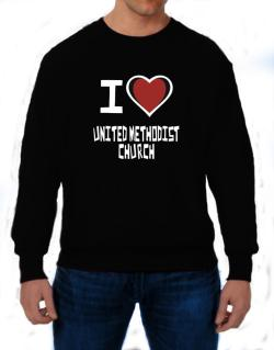 I Love United Methodist Church Sweatshirt