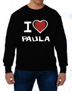 I Love Paula Sweatshirt