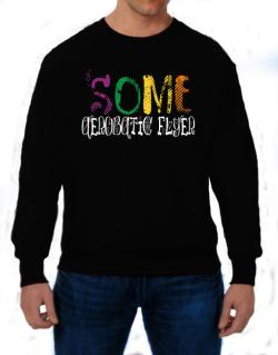 Some Aerobatic Flyer Sweatshirt