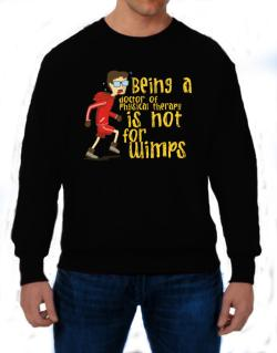 Being A Doctor Of Physical Therapy Is Not For Wimps Sweatshirt