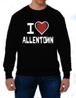 I Love Allentown Sweatshirt