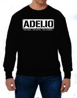 Adelio : The Man - The Myth - The Legend Sweatshirt