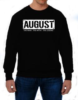 August : The Man - The Myth - The Legend Sweatshirt