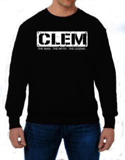 Clem : The Man - The Myth - The Legend Sweatshirt