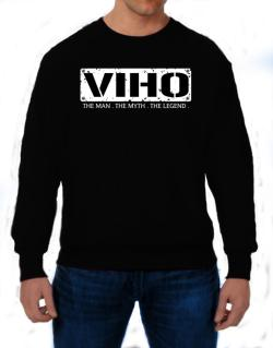 Viho : The Man - The Myth - The Legend Sweatshirt