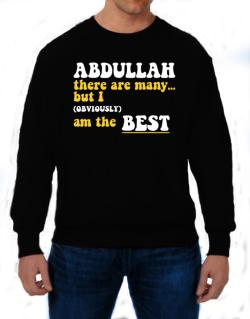 Abdullah There Are Many... But I (obviously) Am The Best Sweatshirt