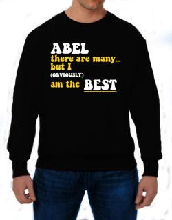 Abel There Are Many... But I (obviously) Am The Best Sweatshirt