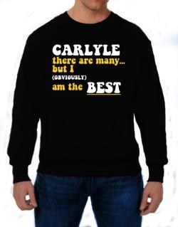 Carlyle There Are Many... But I (obviously) Am The Best Sweatshirt