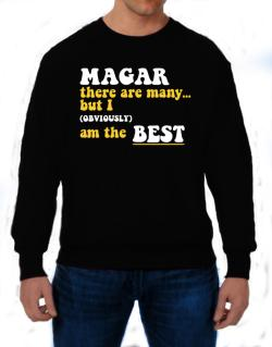 Magar There Are Many... But I (obviously) Am The Best Sweatshirt