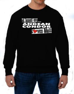 At Least My Andean Condor Loves Me ! Sweatshirt
