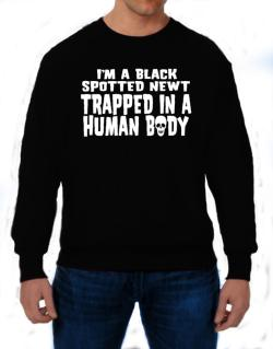 I Am Black Spotted Newt Trapped In A Human Body Sweatshirt