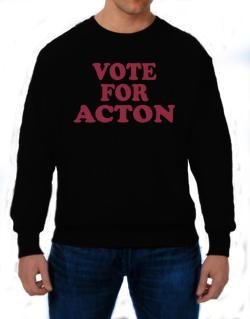 Vote For Acton Sweatshirt