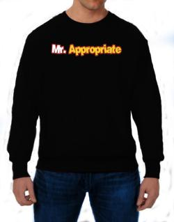 Mr. Appropriate Sweatshirt