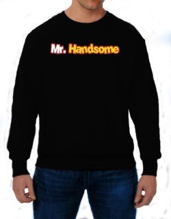 Mr. Handsome Sweatshirt