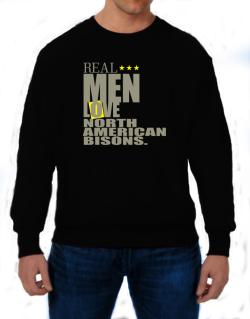 Real Men Love North American Bisons Sweatshirt