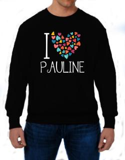 I love Pauline colorful hearts Sweatshirt