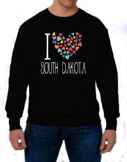 I love South Dakota colorful hearts Sweatshirt