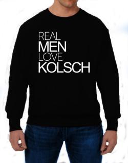 Real men love Kolsch Sweatshirt