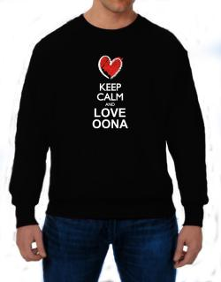 Keep calm and love Oona chalk style Sweatshirt