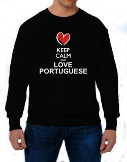 Keep calm and love Portuguese chalk style Sweatshirt