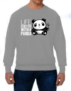 Life is better with a panda Sweatshirt