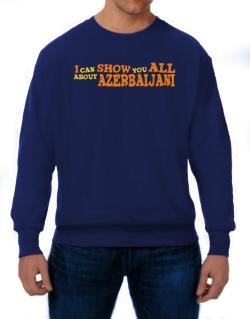 I Can Show You All About Azerbaijani Sweatshirt