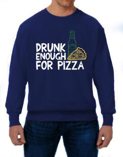 Drunk enough for pizza Sweatshirt
