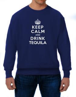 Keep calm and drink Tequila Sweatshirt