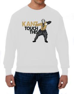 Kant touch this Sweatshirt