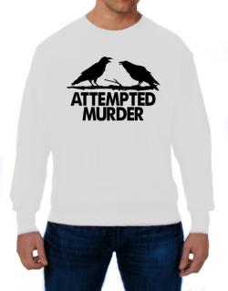 Crows Attempted Murder Sweatshirt