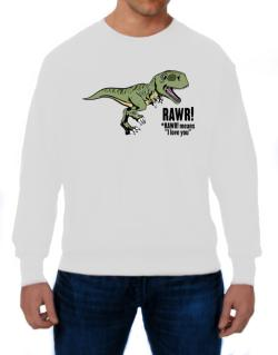 Rawr means I Love You in dinosaur Sweatshirt