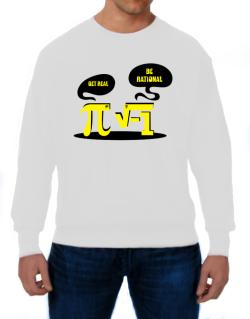 Get real Be rational Sweatshirt