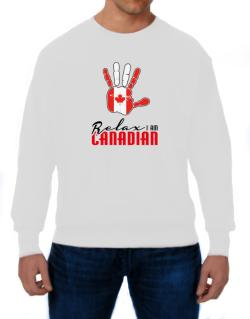 Canada relax I am Canadian Sweatshirt