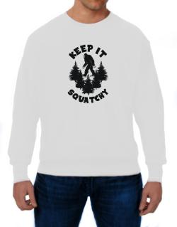 Keep it squatchy Sweatshirt