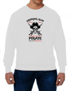 Drinking rum before noon makes you a pirate not an alcoholic Sweatshirt