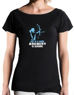 Life Is A Game, Archery Is Serious T-Shirt - Boat-Neck-Womens