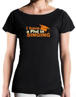 I Have A Phd In Singing T-Shirt - Boat-Neck-Womens