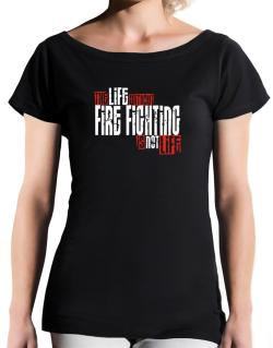Life Without Fire Fighting Is Not Life T-Shirt - Boat-Neck-Womens