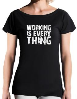 Working Is Everything T-Shirt - Boat-Neck-Womens